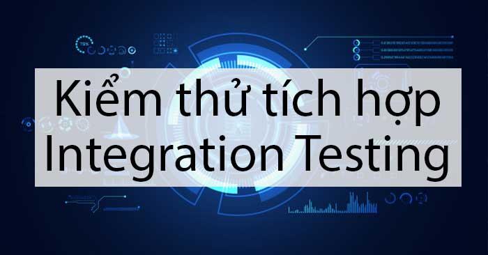 kiểm thử tích hợp - integration testing